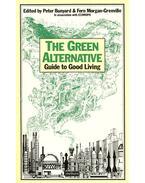 The Green Alternative - Guide to Good Living - BUNYARD, PETER - MORGAN-GRENVILLE, FERN (editor)