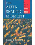 The Antisemitic Moment - A Tour of France in 1898