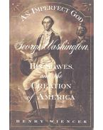 An Imperfect God - George Washington, His Slaves and the Creation of America