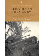 Decision in Normandy - The Unwritten Story of Montgomery and the Allied Campaign