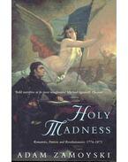 Holy Madness - Romantics, Patriots and Revolutionaries 1776-1871