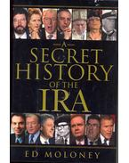 A Secret History of the IRA - MOLONEY, ED