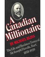 A Canadian Millionaire - The Life and Business Tomes of Sir Joseph Flavelle, Bart.