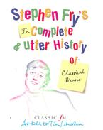 Stephen Fry's (In)Complete and Utter History of Classical Music