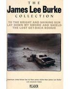 The James Lee Burke Collection - To the bright and Shining Sun, Lad Down My Sword and Shield, The Lost Get-Back Boogie