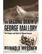 The Second Death of George Mallory - The Enigma and Spirit of Mount Everest