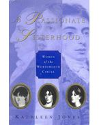 A Passionate Sisterhood - Women of the Wordsworth Circle