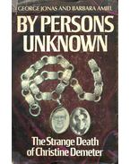 By Persons Unknown - The Strange Death of Christine Demeter