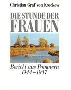 Die Stunde der Frauen - Bericht aus Pommern 1944-1947