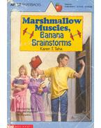 Marshmallow Muscles, Banana Brainstorms