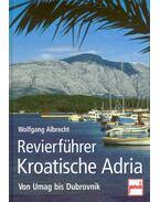 Revierführer Kroatische Adria - Von Umag bis Dubrovnik
