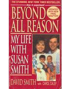 Beyond All Reason - My Life With Susan Smith