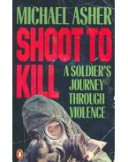 Shoot to Kill - A Soldier's Journey Through Violence