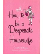 How to Not Be a Desperate Housewife