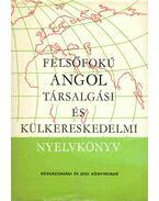 Felsõfokú angol társalgási és külkereskedelmi nyelvkönyv