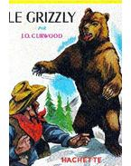 Le grizzly - J. O. Curwood