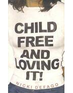 Child Free and Loving It !