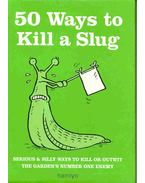50 Ways to Kill a Slug - Serious & Silly Ways to Kill or Outwit the Garden's Number One Enemy