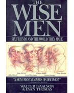 The Wise Men - Six Friends and the World They Made: Robert Lovett, John McCloy, Averell Harriman, Charles Bohlen, George Kennan, Dean Acheson