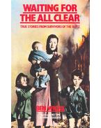 Waiting for the All Clear - True Stories from Survivors of the Blitz