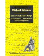 Die revolutionäre Frage - Föderalismus-Sozialismus Antitheologismus