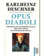 Opus Diaboli - Fünfzehn unversöhnliche Essays über die Arbeit im Weinberg des Herrn