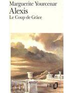 Alexis ou le Traité du Vain Combat suivi de Le Coup de Grace