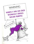 Warning - When I Am an Old Woman I Shall Wear Purple