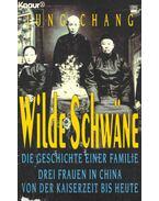 Wilde Schwäne - Die Geschichte einer Familie: Drei Frauen in China von der Kaiserzeit bis heute
