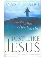Just Like Jesus - Learning to Have a Heart Like His