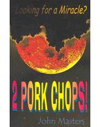 Looking for a Miracle ? 2 Pork Chops!