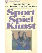 Döblers Kultur- und Sittengeschichte der Welt: Sport, Spiel, Kunst