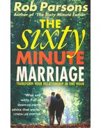 The Sixty Minute Marriage - Transform Your Relationship in One Hour