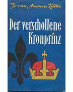 Der verschollene Kronprinz - Das seltsame Schicksal des Sohnes der Königin Marie Antoinette und Ludwigs XVI.