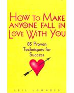 How to Make Anyone Fall in Love With You - 85 Proven Techniques for Success
