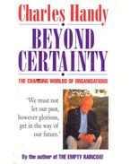 Beyond Certainty - The Changing Worlds of Organisations