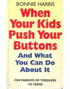 When Your Kids Push Your Buttons - And What You Can Do About It