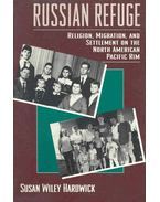 Russian Refuge - Religion, Migration, and Settlement on the North American Pacific Rim