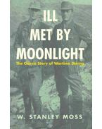 Ill Met by Moonlight - The Classic Story of Wartime Daring