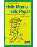 Hallo Mama - Hallo Papa! - Meine aufregenden ersten Lebensjahre
