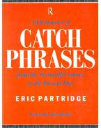 A Dictionary of Catch Phrases from the Sixteenth Century to the Present Day