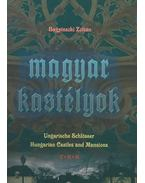 Magyar kastélyok - Ungarische Schlösser - Hungarian Castles and Mansions