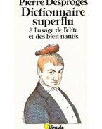 Dictionnaire superflu á l'usage de l'élie et des bien nantis