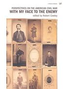 With My Face to the Enemy - Perspectives on the American Civil War