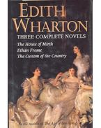 Three Complete Novels - The House of Mirth - Ethan Frome - The Custom of the Country