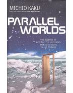 Parallel Worlds – The Science of Alternative Universes