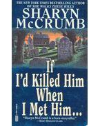 If I'd Killed Him When I Met Him...