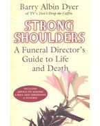 Strong Shoulders – A Funeral Director's Guide to Life and Dath