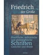 Friedrich der Große – Historische, militärische und philosophische Schriften, Gedichte und Briefe