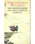 Three Legends: The Snow Goose, The Small Miracle, Ludmila